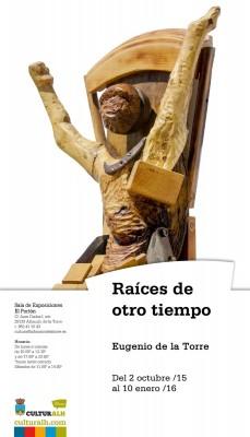 Cartel Exposición Raíces de Otro Tiempo de Eugenio de la Torre