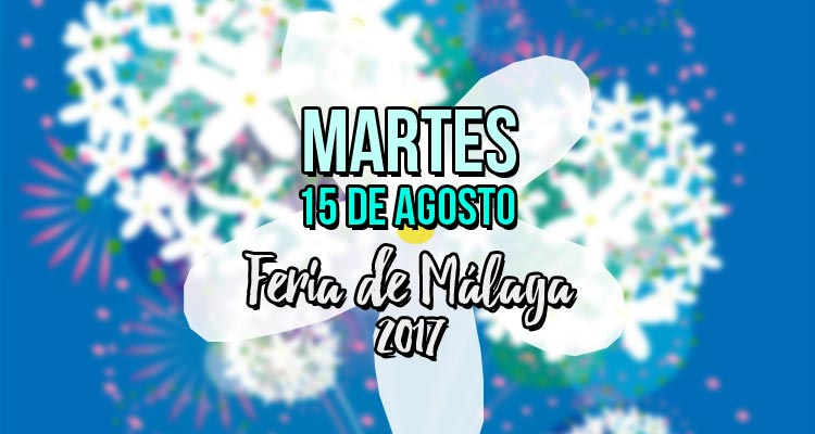 Programación martes 15 de agosto Feria de Málaga 2017