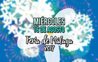 Programación miércoles 1612 de agosto Feria de Málaga 2017