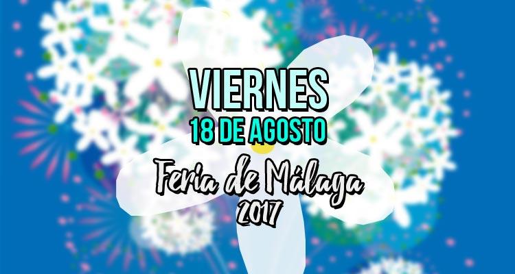 Programación viernes 18 de agosto Feria de Málaga 2017
