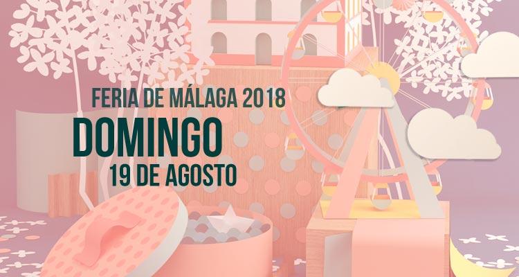 Programación del Domingo 19 de agosto en la Feria de Málaga 2018