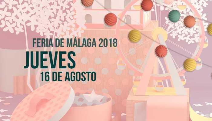 Programación del Jueves 16 de agosto en la Feria de Málaga 2018