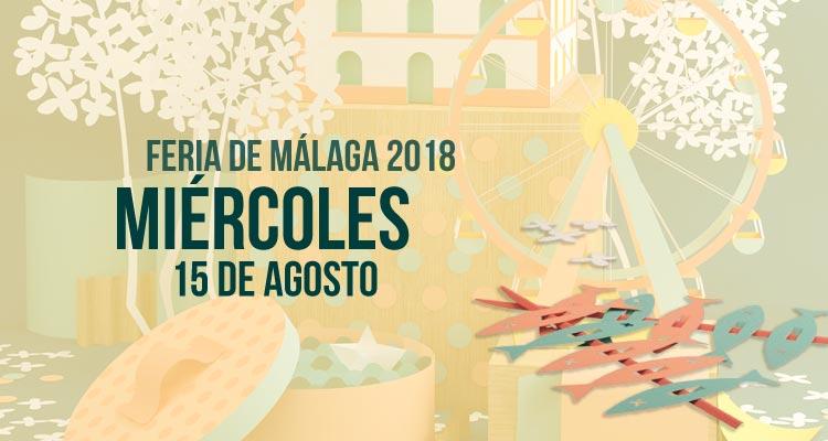 Programación del Miércoles 15 de agosto en la Feria de Málaga 2018