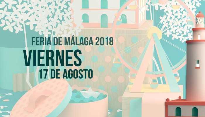 Programación del Viernes 17 de agosto en la Feria de Málaga 2018