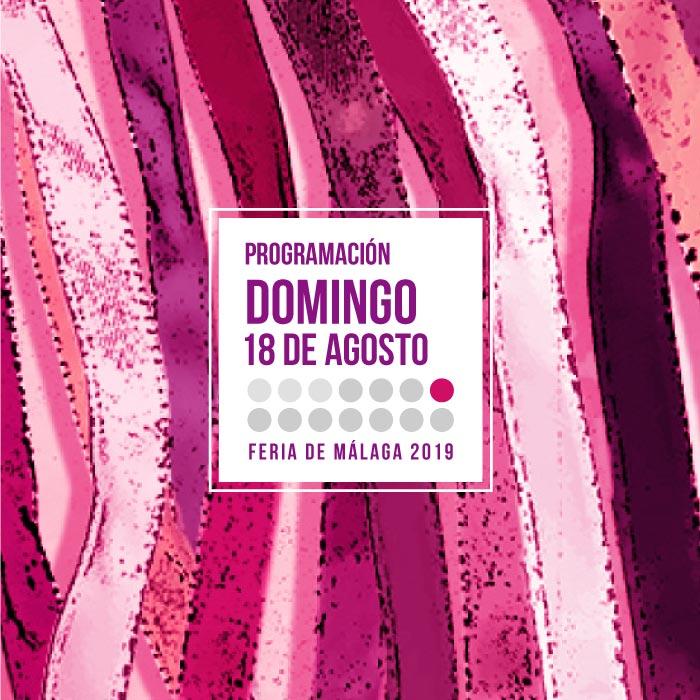 Programación del domingo 18 de agosto en la Feria de Málaga 2019