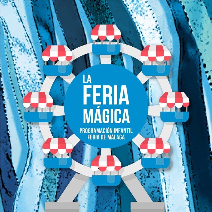 La Feria Mágica. Programación infantil de la Feria de Málaga 2019