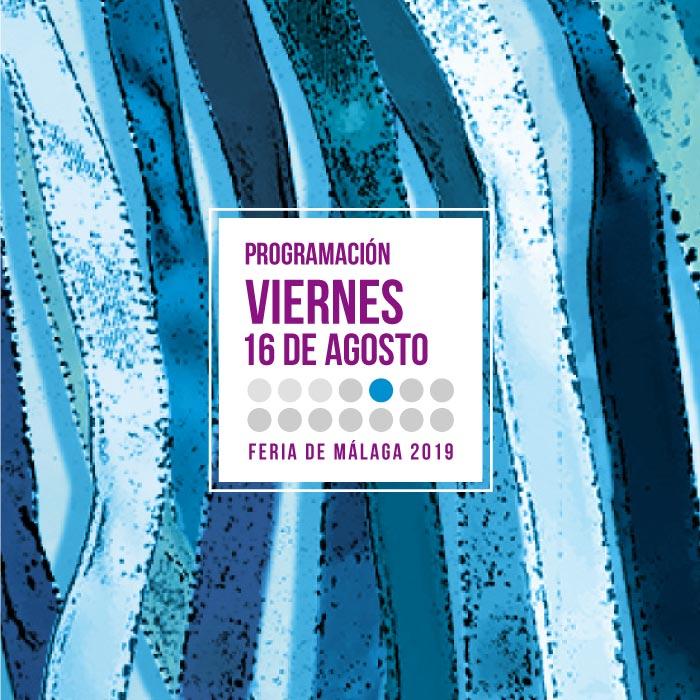 Programación del primer viernes 16 de agosto en la Feria de Málaga 2019